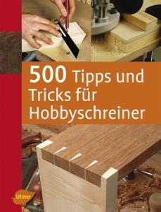500 Tipps und Tricks fuer Hobbyschreiner